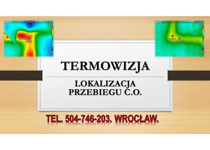Lokalizacja przebiegu ogrzewania, tel. 504-746-203, Wrocław. instalacji, co