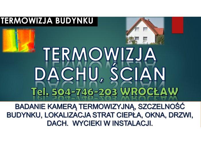 Kamera termiczna , tel. 504-746-203, Wrocław. Badanie, pomiar budynku, mieszkani