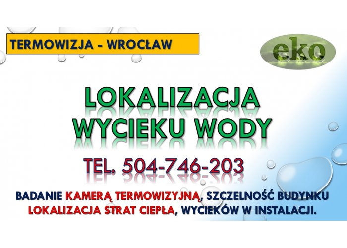 Lokalizacja wycieku wody, Wrocław, tel. 504-746-203, pękniętej rury, przecieku.