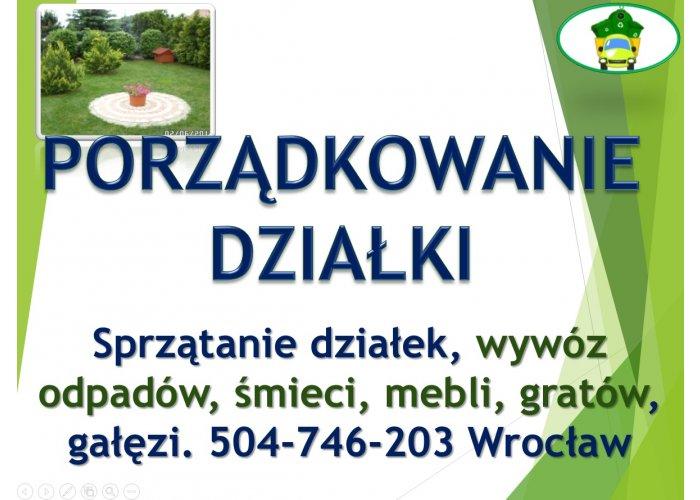 Sprzątanie ogrodu, działki, ogródka, posesji tel .504-746-203. Porządki na dział