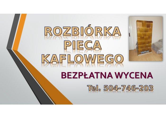 Wyburzenie pieca kaflowego, cennik tel 504746203, Wrocław. Likwidacja. Ile kosz