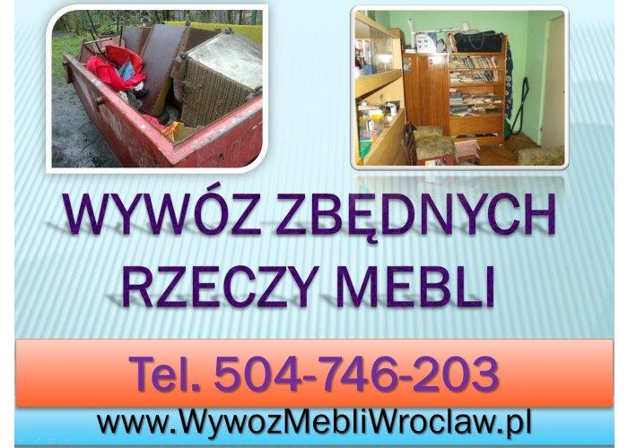 Wyrzucić meble, firma, tel. 504-746-203. Odbiór,utylizacja,wywóz,Wrocław Czy ch