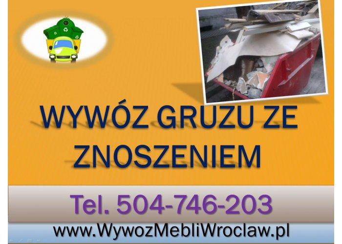 Wywóz gruzu z wynoszeniem, t. 504-746-203 Wrocław. Zniesienie do kontenera